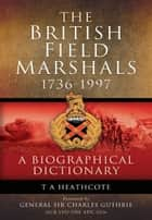 The British Field Marshals ebook by T A   Heathcote