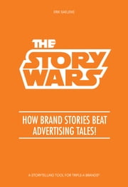 The Story Wars - How brand stories beat advertising tales! ebook by Erik Saelens