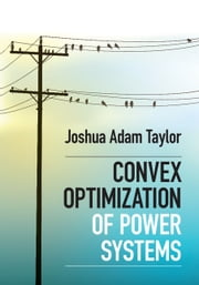 Convex Optimization of Power Systems ebook by Joshua Adam Taylor