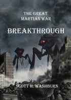 The Great Martian War - Breakthrough ebook by Scott Washburn