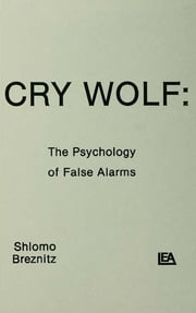 Cry Wolf - The Psychology of False Alarms ebook by S. Breznitz