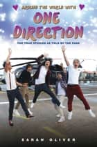 Around the World with One Direction - The True Stories as told by the Fans ebook by Sarah Oliver