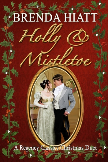 Holly and Mistletoe - A Hiatt Regency Classics Christmas Duet ebook by Brenda Hiatt
