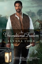 An Unconditional Freedom - An Epic Love Story of the Civil War ebook by Alyssa Cole