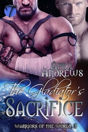The Gladiator's Sacrifice ebook by April Andrews
