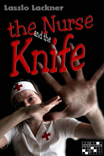 The Nurse and the Knife ebook by László Lackner