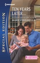 Ten Years Later... ebook by Marie Ferrarella