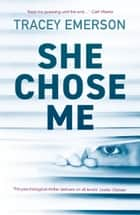 She Chose Me - Intelligent psychological thriller that will keep you guessing... ebook by Tracey Emerson