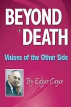 Beyond Death - Visions of the Other Side ebook by Edgar Cayce