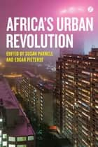 Africa's Urban Revolution ebook by Susan Parnell, Doctor Edgar Pieterse