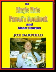 The Single Male Parents Cookbook and Short Stories ebook by Joe Barfield