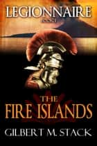 The Fire Islands ebook by Gilbert M. Stack