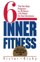 Inner Fitness - The Six-Step Program to Achieve a Fit Mind for Fast Decisions ebook by Victor Dishy