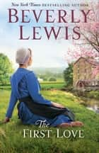 The First Love ebook by Beverly Lewis