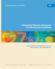 Assessing Reserve Adequacy in Low-Income Countries ebook by V. Mr. Crispolti,Era Ms. Dabla-Norris,Jun Mr. Kim, Kazuko Shirono,George Mr. Tsibouris