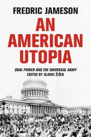 An American Utopia - Dual Power and the Universal Army ebook by Slavoj Zizek,Fredric Jameson