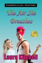 The Air She Breathes ebook by Laura Kitchell