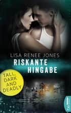 Riskante Hingabe - Tall, Dark and Deadly ebook by Lisa Renee Jones, Kerstin Fricke