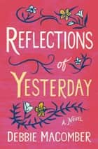 Reflections of Yesterday - A Novel ebook by Debbie Macomber