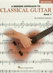 A Modern Approach to Classical Guitar (Music Instruction) - Book 1 - Book Only ebook by Charles Duncan