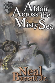 Aldair, Across the Misty Sea ebook by Neal Barrett,Jr.