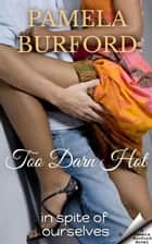 Too Darn Hot - In Spite of Ourselves ebook by Pamela Burford