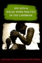 HIV-AIDS and Social Work Practice in the Caribbean: Theory, Issues and Innovation ebook by Adele D. Jones (Editor),Jacqueline A. Padmore (Editor),Priya E. Maharaj (Editor)