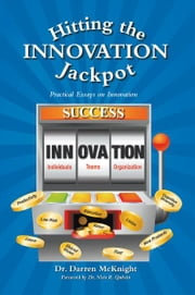 Hitting the Innovation Jackpot - Practical Essays on Innovation ebook by Dr. Darren McKnight