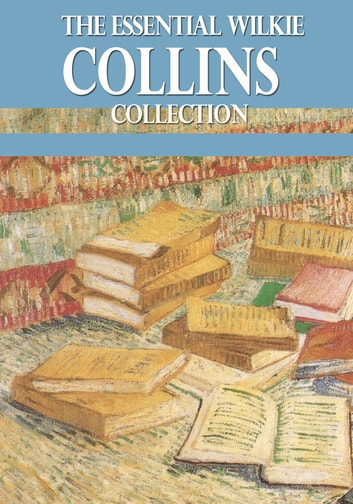 The Essential Wilkie Collins Collection eBook by Wilkie Collins