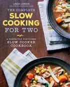 The Complete Slow Cooking for Two - A Perfectly Portioned Slow Cooker Cookbook eBook by LInda Larsen