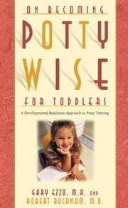 Pottywise for Toddlers: A Developmental Readiness Approach to Potty Training ebook by Gary Ezzo,Robert Bucknam