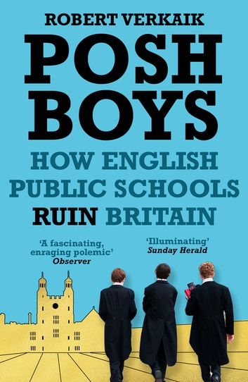 Posh Boys - How English Public Schools Ruin Britain ebook by Robert Verkaik