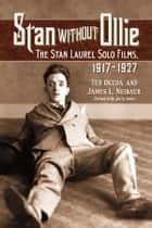 Stan Without Ollie - The Stan Laurel Solo Films, 1917–1927 ebook by Ted Okuda, James L. Neibaur