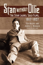 Stan Without Ollie - The Stan Laurel Solo Films, 1917-1927 ebook by Ted Okuda,James L. Neibaur