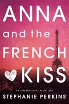 Anna and the French Kiss ebook door Stephanie Perkins