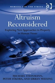 Altruism Reconsidered - Exploring New Approaches to Property in Human Tissue ebook by Peter Sýkora,Urban Wiesing,Dr Michael Steinmann,Professor Sheila A M McLean