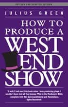How to Produce a West End Show ebook by Julius Green