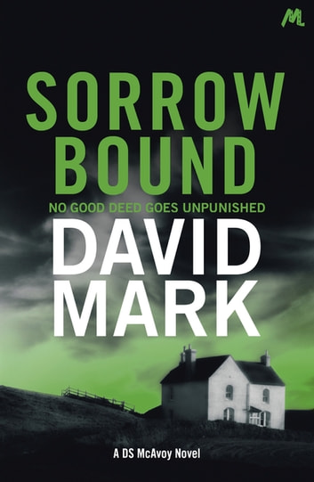Sorrow Bound - The 3rd DS McAvoy Novel ebook by David Mark