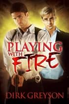 Playing With Fire ebook by Dirk Greyson