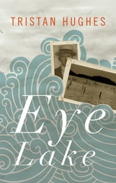 Eye Lake ebook by Tristan Hughes