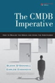 The CMDB Imperative - How to Realize the Dream and Avoid the Nightmares ebook by Glenn O'Donnell,Carlos Casanova
