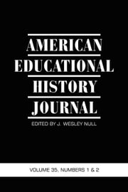 American Educational History Journal - Volume 35 #1 & 2 ebook by J. Wesley Null