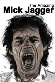The Amazing Mick Jagger ebook by Willian Kurtz