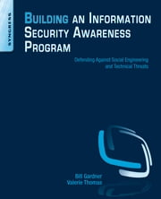 Building an Information Security Awareness Program - Defending Against Social Engineering and Technical Threats ebook by Bill Gardner,Valerie Thomas