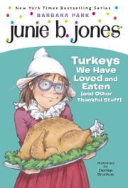 Junie B. Jones #28: Turkeys We Have Loved and Eaten (and Other Thankful Stuff) ebook by Barbara Park,Denise Brunkus