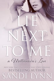 Lie Next To Me - A Millionaire's Love, #1 ebook by Sandi Lynn