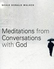 Meditations from Conversations With God ebook by Neale Donald Walsch