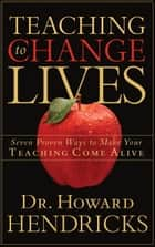 Teaching to Change Lives ebook by Howard Hendricks