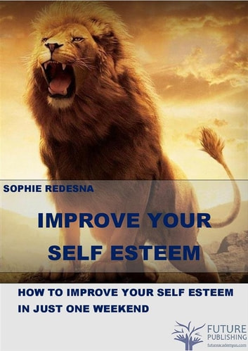 Improve Your Self-Esteem ebook by Sophie Redesna