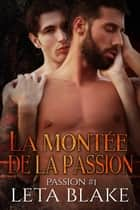 La montée de la passion - Passion #1 ebook by Christelle S., Leta Blake